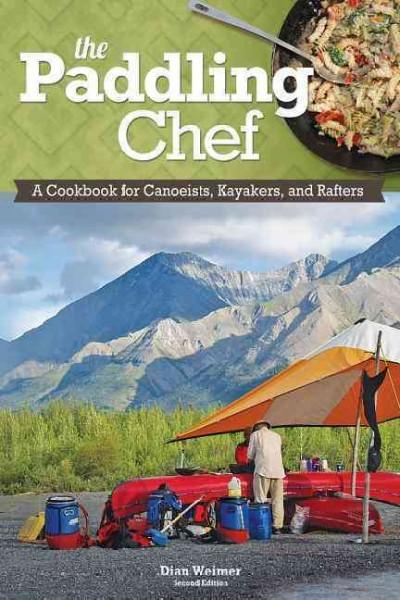 The Paddling Chef: A Cookbook for Canoeists, Kayakers, and Rafters (Paperback)