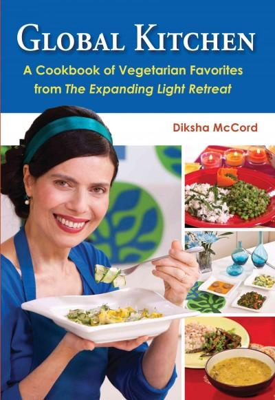 Global Kitchen: A Cookbook of Vegetarian Favorites from the Expanding Light Retreat (Paperback)