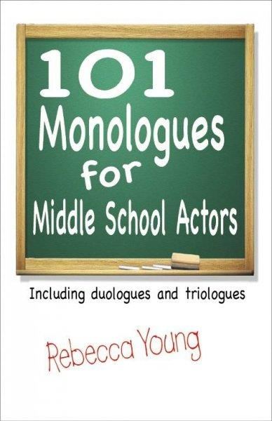 101 Monologues for Middle School Actors: Including Duologues and Triologues (Paperback)