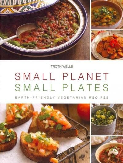 Small Planet, Small Plates: Earth-Friendly Vegetarian Recipes (Hardcover)
