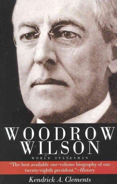 Woodrow Wilson: World Statesman (Paperback)