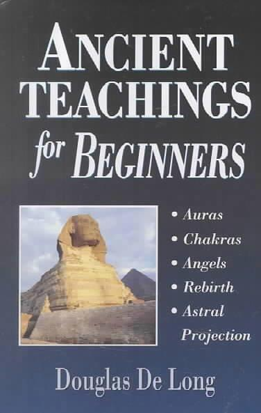 Ancient Teachings for Beginners: Auras, Chakras, Angels, Rebirth, Astral Projection (Paperback)
