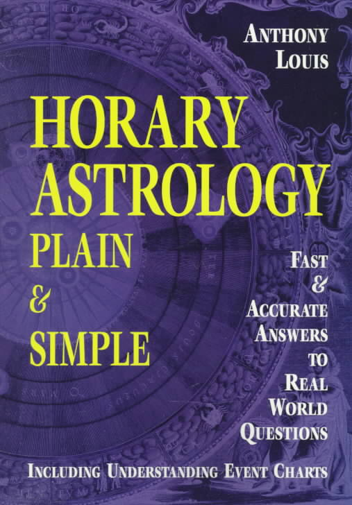 Horary Astrology Plain & Simple: Fast & Accurate Answers to Real World Questions (Paperback)