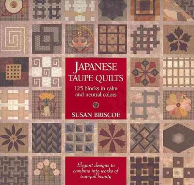 Japanese Taupe Quilts: 125 Blocks in Calm and Neutral Colors; Elegant Designs to Combine Works of Tranquil Beauty (Hardcover)