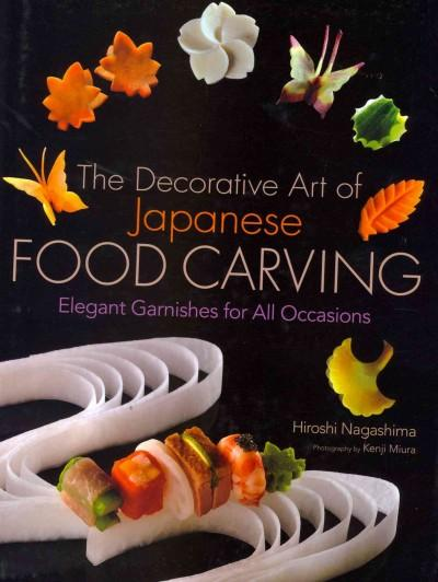 The Decorative Art of Japanese Food Carving: Elegant Garnishes for All Occasions (Hardcover)