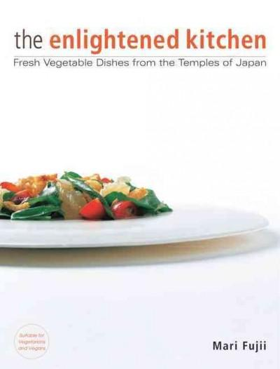 The enlightened kitchen: Fresh Vegetable Dishes from the Temples of Japan (Hardcover)