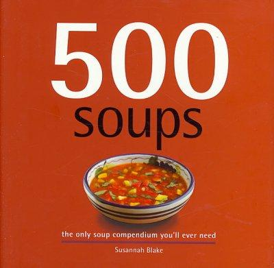 500 Soups: The Only Soup Compendium You'll Ever Need (Hardcover)