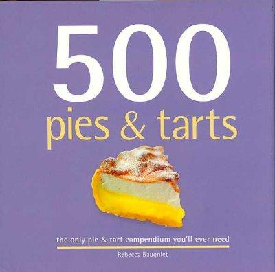 500 Pies & Tarts: The Only Pies and Tarts Compendium You'll Ever Need (Hardcover)