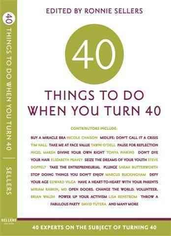 Forty Things to Do When You Turn Forty: 40 Experts on the Subject of Turning 40 (Paperback)