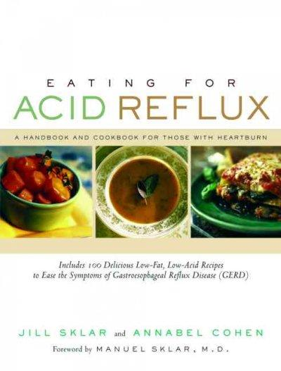 Eating for Acid Reflux: A Handbook and Cookbook for Those With Heartburn (Paperback)