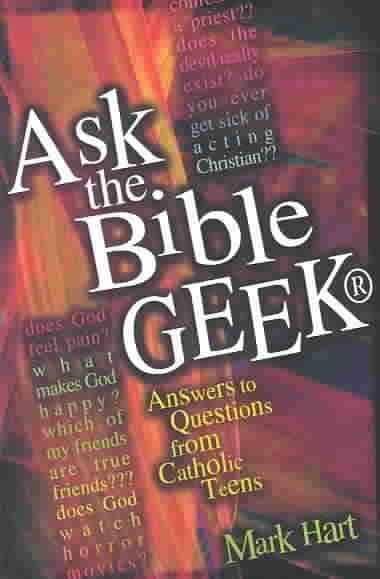 Ask the Bible Geek: Answers to Questions from Catholic Teens (Paperback)