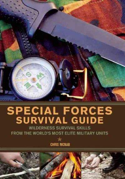 Special Forces Survival Guide: Wilderness Survival Skills from the World's Most Elite Military Units (Paperback)