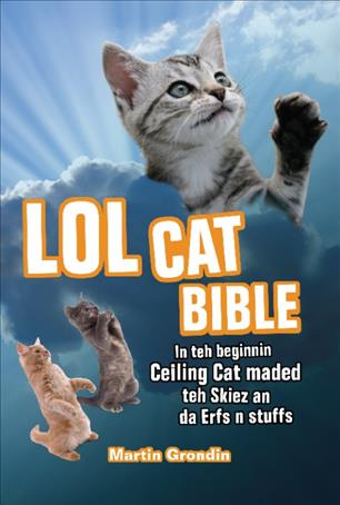Lolcat Bible: In Teh Beginnin Ceiling Cat Maded Teh Skiez an Da Urfs N Stuffs (Paperback)