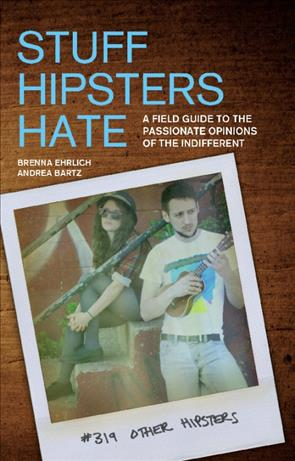 Stuff Hipsters Hate: A Field Guide to the Passionate Opinions of the Indifferent (Paperback)