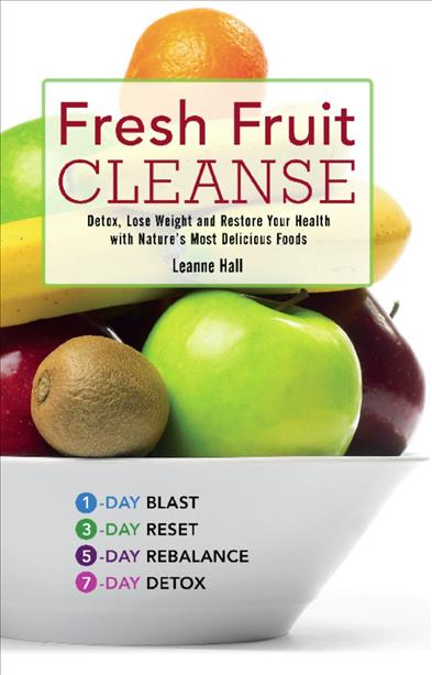 Fresh Fruit Cleanse: Detox, Lose Weight and Restore Your Health With Nature's Most Delicious Foods (Paperback)