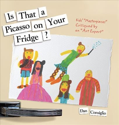 "Is That a Picasso on Your Fridge?: Kids' ""Masterpieces"" Critiqued by an Art Expert (Paperback)"