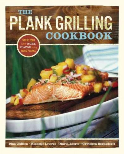 The Plank Grilling Cookbook: Infuse Food With More Flavor Using Wood Planks (Paperback)