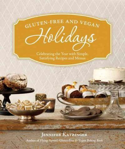 Gluten-Free and Vegan Holidays: Celebrating the Year With Simple, Satisfying Recipes and Menus (Paperback)