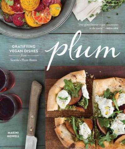 Plum: Gratifying Vegan Dishes from Seattle's Plum Bistro (Hardcover)