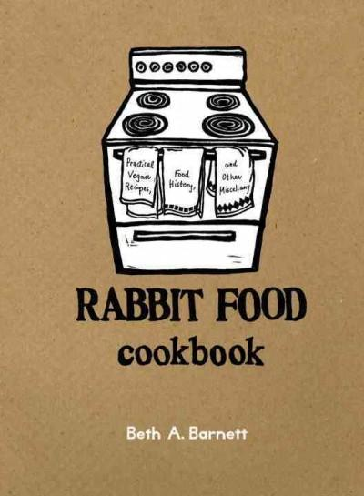 Rabbit Food Cookbook: Practical Vegan Recipes, Food History, and Other Miscellany (Hardcover)