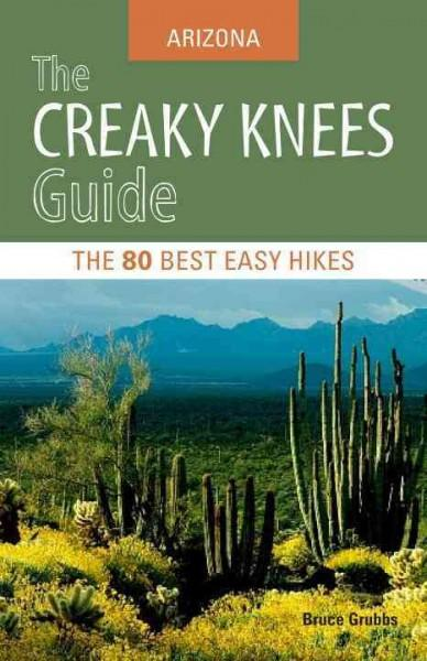 The Creaky Knees Guide Arizona: The 80 Best Easy Hikes (Paperback)