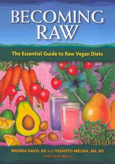 Becoming Raw: The Essential Guide to Raw Vegan Diets (Paperback)