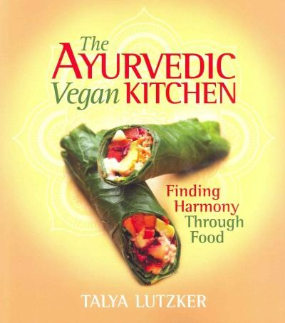 The Ayurvedic Vegan Kitchen: Finding Harmony Through Food (Paperback)
