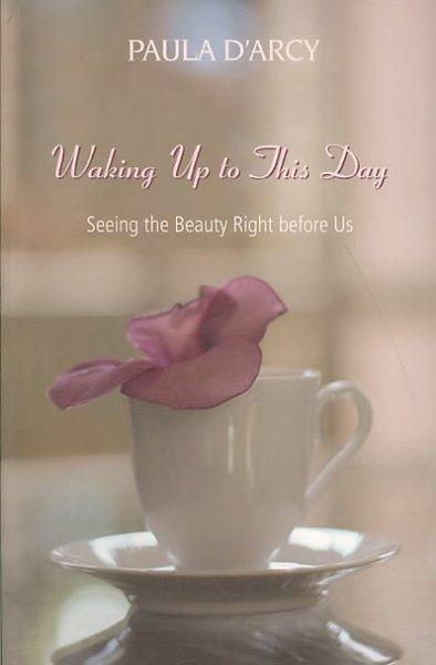 Waking Up to This Day: Seeing the Beauty Right Before Us (Paperback)