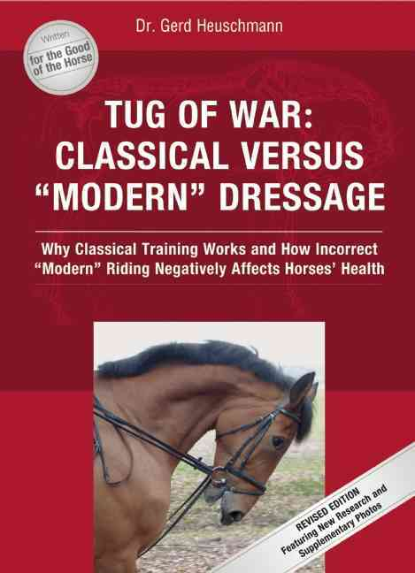 "Tug of War: Classical Versus ""Modern"" Dressage: Why Classical Training Works and How Incorrect ""Modern"" Riding Ne... (Hardcover)"