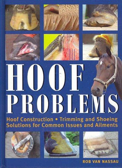 Hoof Problems: Hoof Construction, Trimming and Shoeing, Solutions for Common Issues and Ailments (Hardcover)