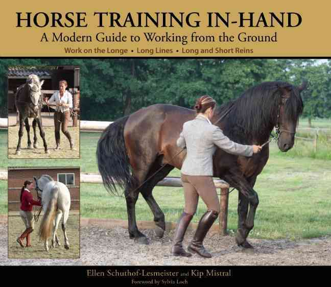 Horse Training In-Hand: A Modern Guide to Working from the Ground: Work on the Longe, Long Lines, Short and Long ... (Hardcover)