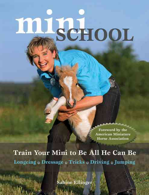 Mini School: Training Your Mini to Be All He Can Be; Longeing, Dressage, Tricks, Driving, Jumping (Hardcover)