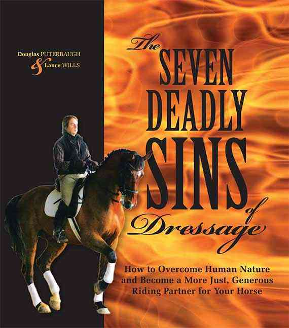 The Seven Deadly Sins of Dressage: How to Overcome Human Nature and Become a More Just, Generous Riding Partner f... (Hardcover)