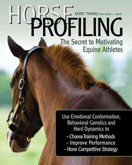 Horse Profiling the Secret to Motivating Equine Athletes: Using Emotional Conformation, Behavioral Genetics, and ... (Hardcover)