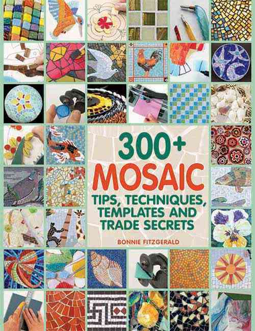 300+ Mosaic Tips, Techniques, Templates and Trade Secrets (Paperback)