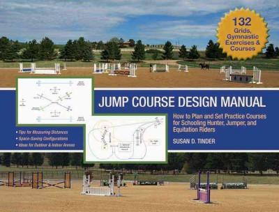 Jump Course Design Manual: How to Plan and Set Practice Courses for Schooling Hunter, Jumper and Equitation Riders (Hardcover)