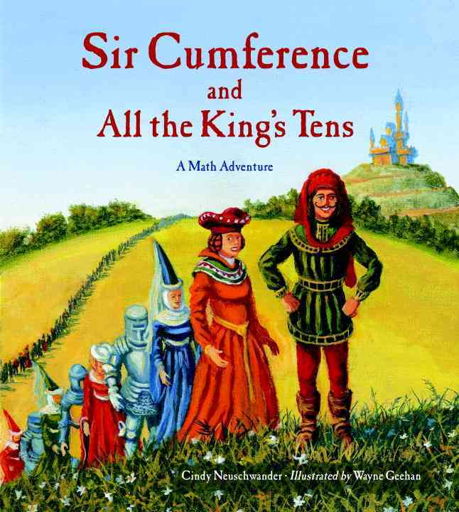 Sir Cumference and All the King's Tens: A Math Adventure (Paperback)