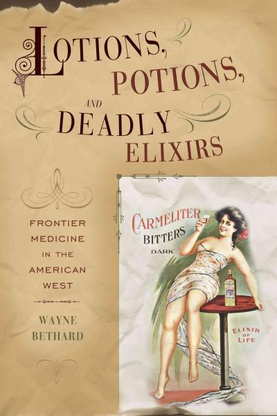 Lotions, Potions, and Deadly Elixirs: Frontier Medicine in the American West (Paperback)