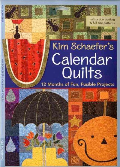 Kim Schaefer's Calendar Quilts: 12 Months of Fun, Fusible Projects (Paperback)