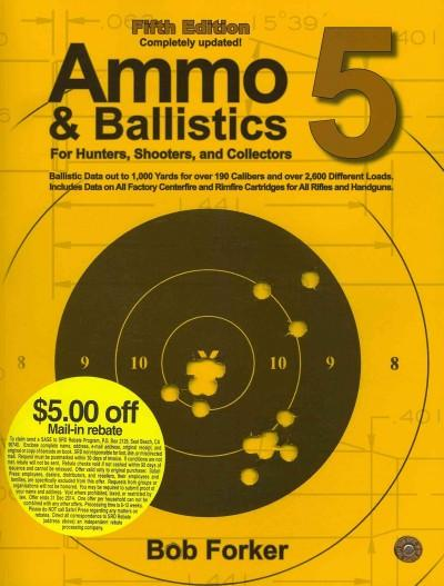 Ammo & Ballistics 5: Ballistic Data Out to 1000 Yards for over 190 Calibers and over 2,600 Factory Loads. Include... (Paperback)