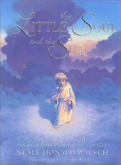 The Little Soul and the Sun: A Children's Parable Adapted from Conversations With God (Hardcover)