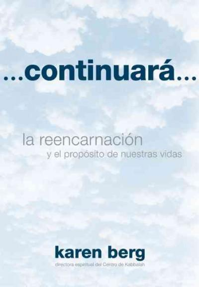 Continuara... / Continue…: La reencarnacion y el proposito de nuestras vidas / Reincarnation and the Purpose of O... (Hardcover)