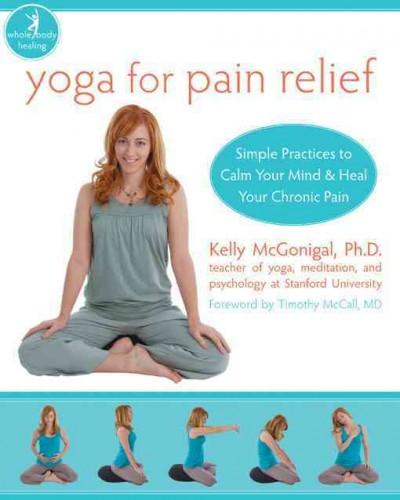 Yoga for Pain Relief: Simple Practices to Calm Your Mind & Heal Your Chronic Pain (Paperback)