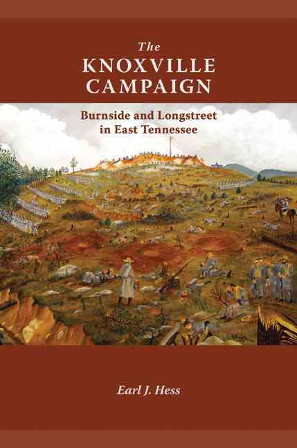 The Knoxville Campaign: Burnside and Longstreet in East Tennessee (Hardcover)