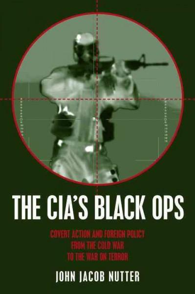 The Cia's Black Ops: Covert Action, Foreign Policy, and Democracy (Hardcover)