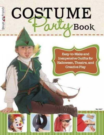 Costume Party Book: Easy-to-Make and Inexpensive Outfits for Halloween, Theater, and Creative Play (Paperback)
