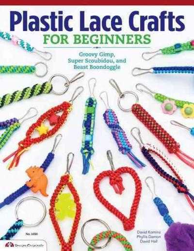 Plastic Lace Crafts for Beginners: Groovy Gimp, Super Scoubidou and Beast Boondoggle (Paperback)