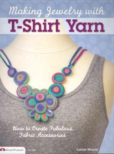 Making Jewelry with T-Shirt Yarn: How to Create Fabulous Fabric Accessories (Paperback)
