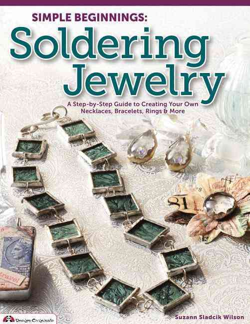 Simple Beginnings: Soldering Jewelry: a Step-by-step Guide to Creating Your Own Necklaces, Bracelets, Rings & More (Paperback)