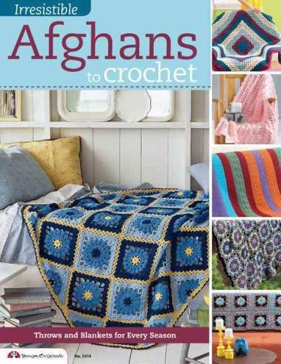 Irresistible Afghans to Crochet: Throws and Blankets for Every Season (Paperback)
